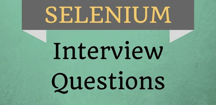 Top 30 Selenium Interview Questions & Answers for Experienced